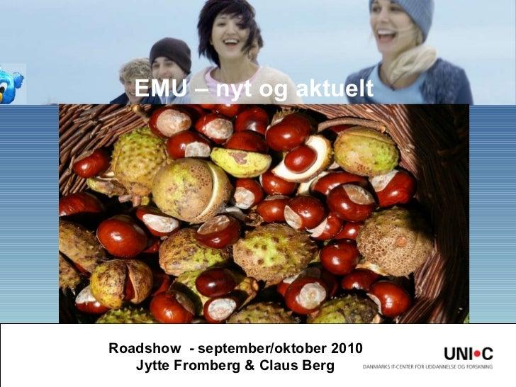 EMU – nyt og aktuelt Roadshow  - september/oktober 2010 Jytte Fromberg & Claus Berg
