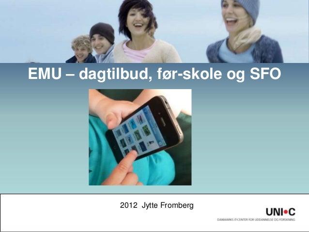 EMU – dagtilbud, før-skole og SFO            2012 Jytte Fromberg