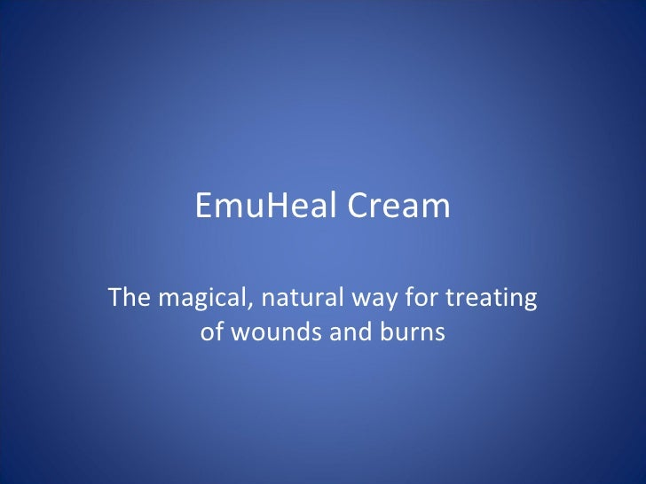 EmuHeal CreamThe magical, natural way for treating      of wounds and burns