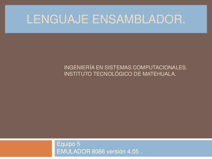 LENGUAJE ENSAMBLADOR.      INGENIERÍA EN SISTEMAS COMPUTACIONALES.      INSTITUTO TECNOLÓGICO DE MATEHUALA.    Equipo 5   ...