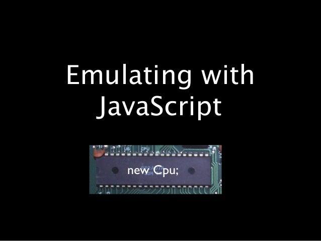 Emulating with  JavaScript    new Cpu;