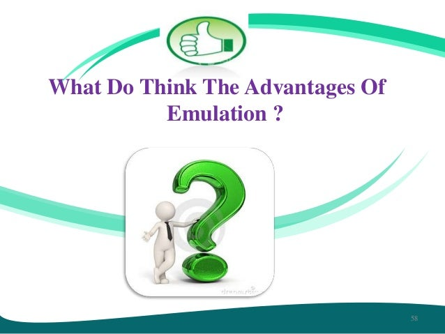 What Do Think The Advantages Of Emulation ?