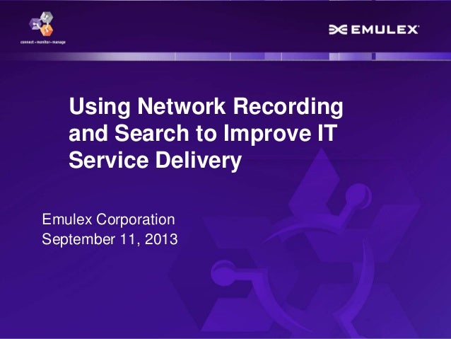 1 Copyright © 2013 Using Network Recording and Search to Improve IT Service Delivery Emulex Corporation September 11, 2013