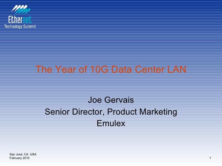 The Year of 10G Data Center LAN Joe Gervais Senior Director, Product Marketing Emulex San José, CA  USA February 2010