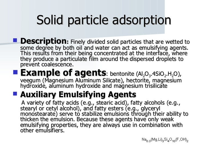 Solid particle adsorption <ul><li>Description :  Finely divided solid particles that are wetted to some degree by both oil...