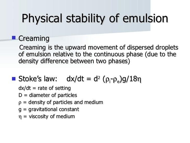 Physical stability of emulsion <ul><li>Creaming </li></ul><ul><li>Creaming is the upward movement of dispersed droplets of...