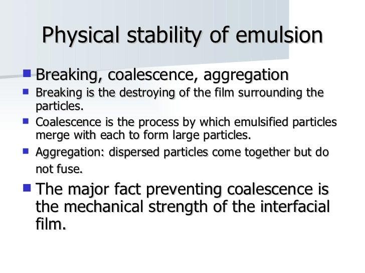 Physical stability of emulsion <ul><li>Breaking, coalescence, aggregation </li></ul><ul><li>Breaking is the destroying of ...