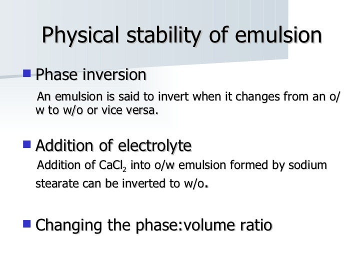 Physical stability of emulsion <ul><li>Phase inversion </li></ul><ul><li>An emulsion is said to invert when it changes fro...