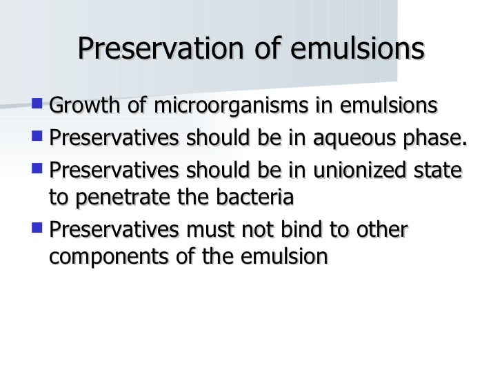 Preservation of emulsions <ul><li>Growth of microorganisms in emulsions </li></ul><ul><li>Preservatives should be in aqueo...