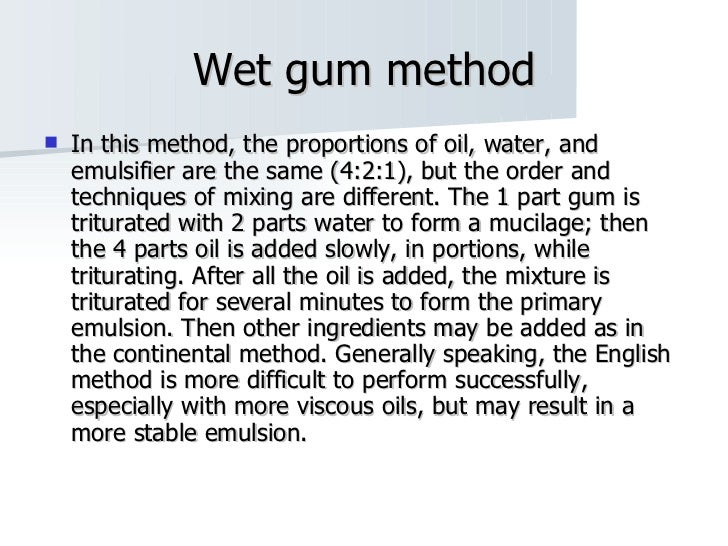 Wet gum method <ul><li>In this method, the proportions of oil, water, and emulsifier are the same (4:2:1), but the order a...