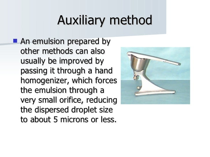 Auxiliary method <ul><li>An emulsion prepared by other methods can also usually be improved by passing it through a hand h...