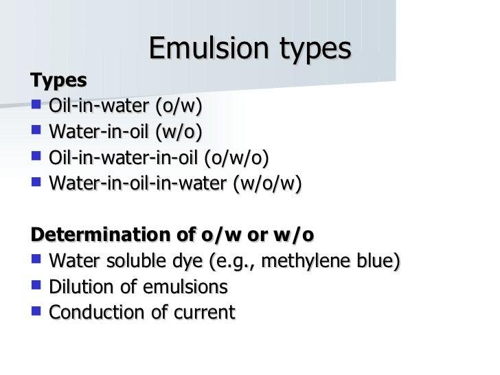 Emulsion types <ul><li>Types </li></ul><ul><li>Oil-in-water (o/w) </li></ul><ul><li>Water-in-oil (w/o) </li></ul><ul><li>O...