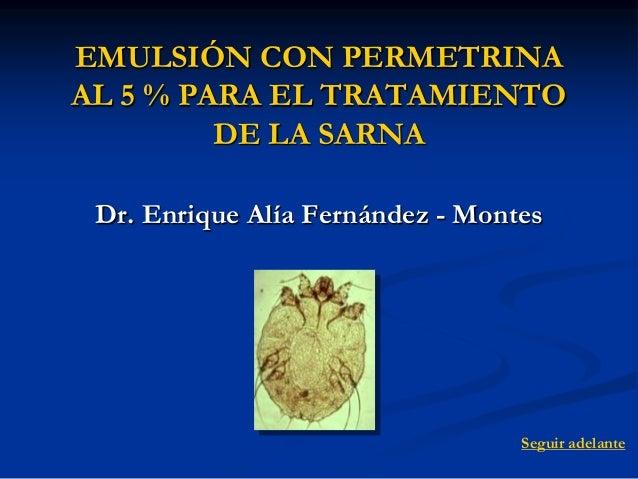 EMULSIÓN CON PERMETRINAAL 5 % PARA EL TRATAMIENTO         DE LA SARNA Dr. Enrique Alía Fernández - Montes                 ...