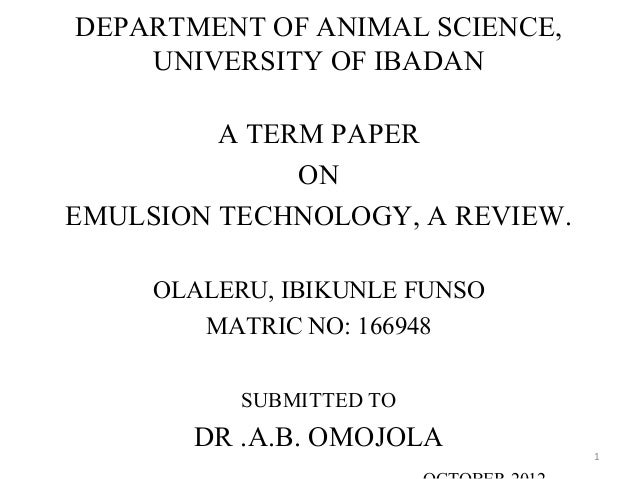 DEPARTMENT OF ANIMAL SCIENCE, UNIVERSITY OF IBADAN A TERM PAPER ON EMULSION TECHNOLOGY, A REVIEW. OLALERU, IBIKUNLE FUNSO ...