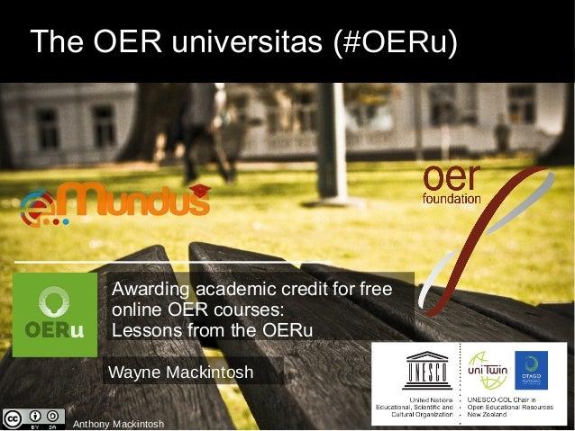 The OER universitas (#OERu) Anthony Mackintosh Wayne Mackintosh Awarding academic credit for free online OER courses: Less...