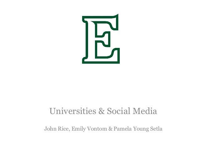 Universities & Social MediaJohn Rice, Emily Vontom & Pamela Young Setla