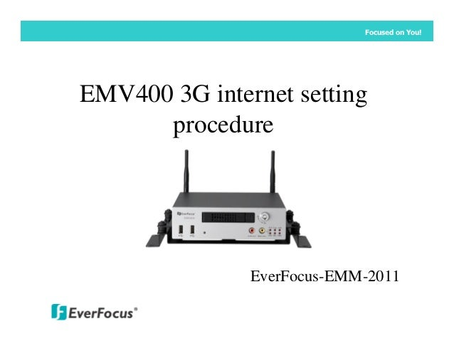 Focused on You!EMV400 3G internet setting      procedure               EverFocus-EMM-2011