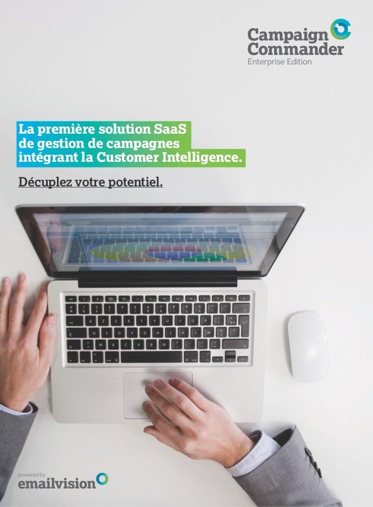 La première solution SaaSde gestion de campagnesintégrant la Customer Intelligence.Décuplez votre potentiel.