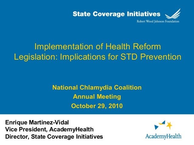 Implementation of Health Reform Legislation: Implications for STD Prevention National Chlamydia Coalition Annual Meeting O...