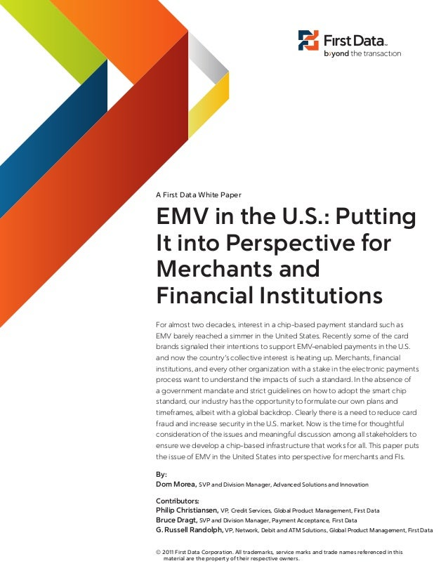 A First Data White Paper  EMV in the U.S.: Putting It into Perspective for Merchants and Financial Institutions For almost...