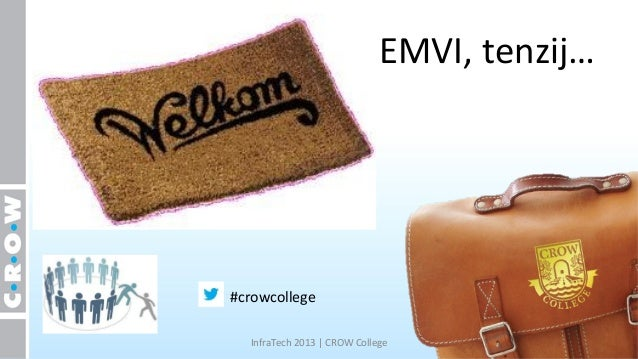 EMVI, tenzij…#crowcollege  InfraTech 2013   CROW College