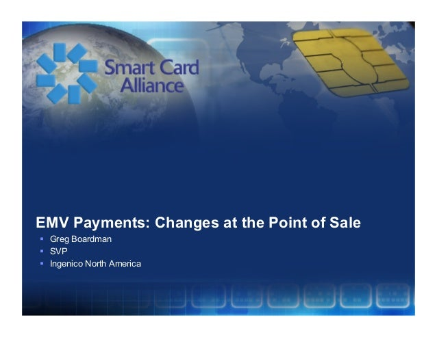 EMV Payments: Changes at the Point of Sale  Greg Boardman  SVP  Ingenico North America