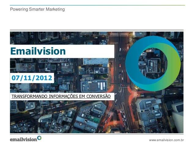 Powering Smarter MarketingEmailvision07/11/2012TRANSFORMANDO INFORMAÇÕES EM CONVERSÃO                                     ...
