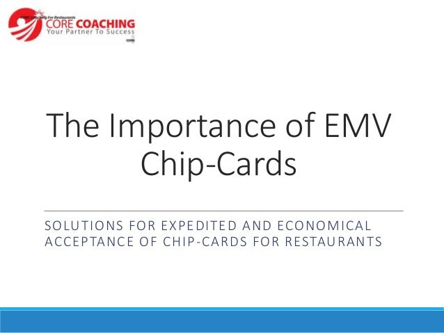 The Importance of EMV Chip-Cards SOLUTIONS FOR EXPEDITED AND ECONOMICAL ACCEPTANCE OF CHIP-CARDS FOR RESTAURANTS