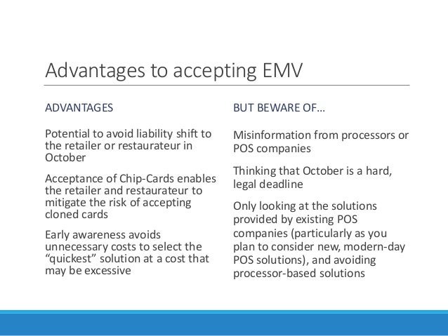 Advantages to accepting EMV ADVANTAGES Potential to avoid liability shift to the retailer or restaurateur in October Accep...