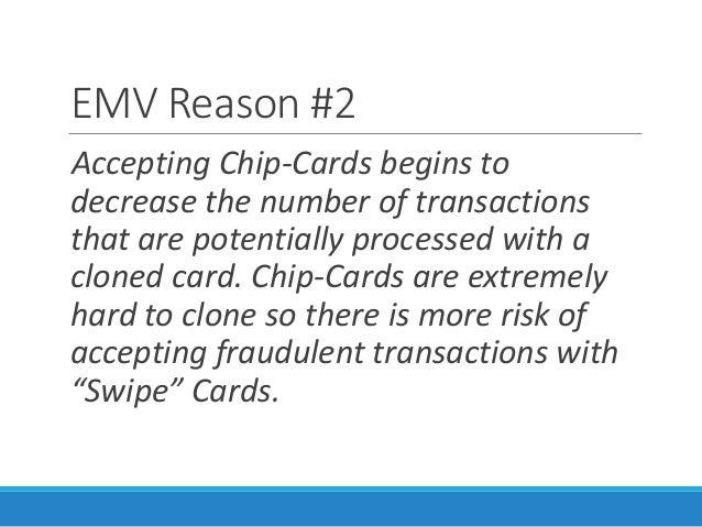 EMV Reason #2 Accepting Chip-Cards begins to decrease the number of transactions that are potentially processed with a clo...