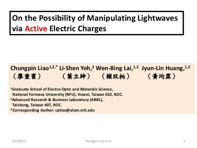 On the Possibility of Manipulating Lightwaves via Active Electric Charges Chungpin Liao1,2,* Li-Shen Yeh,2 Wen-Bing Lai,1,...