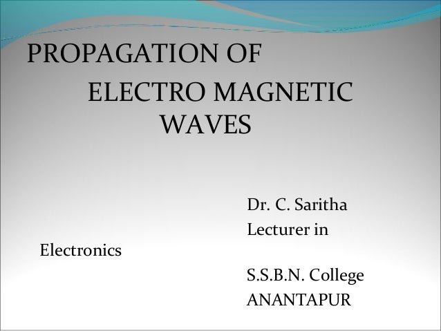 PROPAGATION OF   ELECTRO MAGNETIC       WAVES              Dr. C. Saritha              Lecturer inElectronics             ...