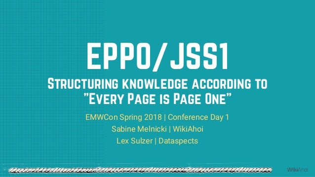 "EPPO/JSS1 Structuring knowledge according to ""Every Page is Page One"" EMWCon Spring 2018 
