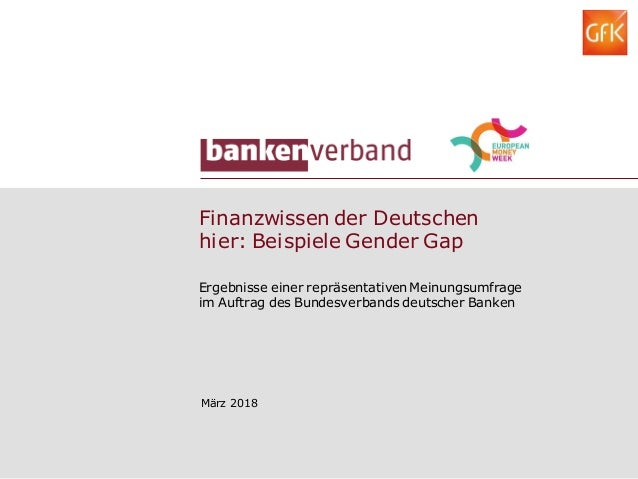 Finanzwissen der Deutschen hier: Beispiele Gender Gap März 2018 Ergebnisse einer repräsentativen Meinungsumfrage im Auftra...