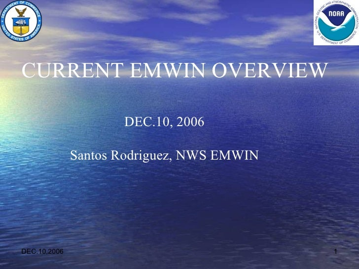 DEC.10,2006  DEC.10, 2006 Santos Rodriguez, NWS EMWIN CURRENT EMWIN OVERVIEW