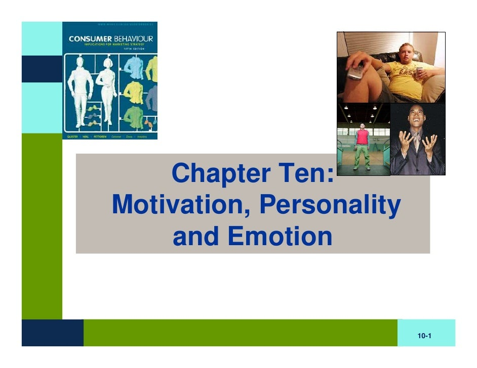 Chapter Ten: Motivation, Personality     and Emotion                             10-1