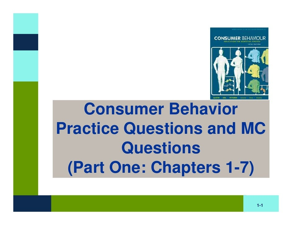 Consumer Behavior Practice Questions and MC         Questions  (Part One: Chapters 1-7)                         1-1