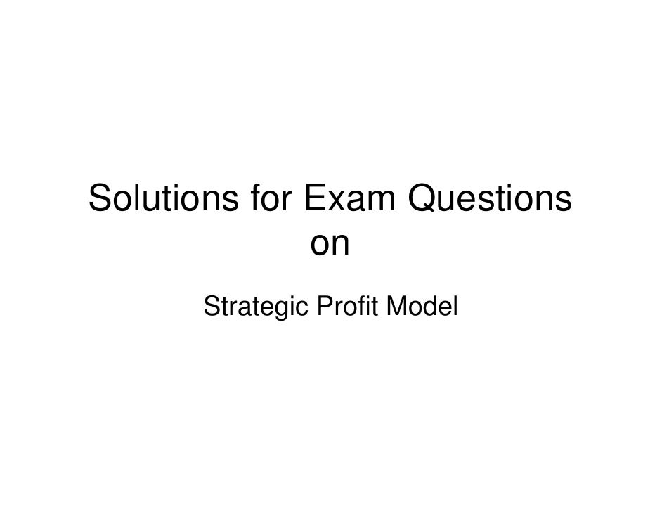 Solutions for Exam Questions               on       Strategic Profit Model
