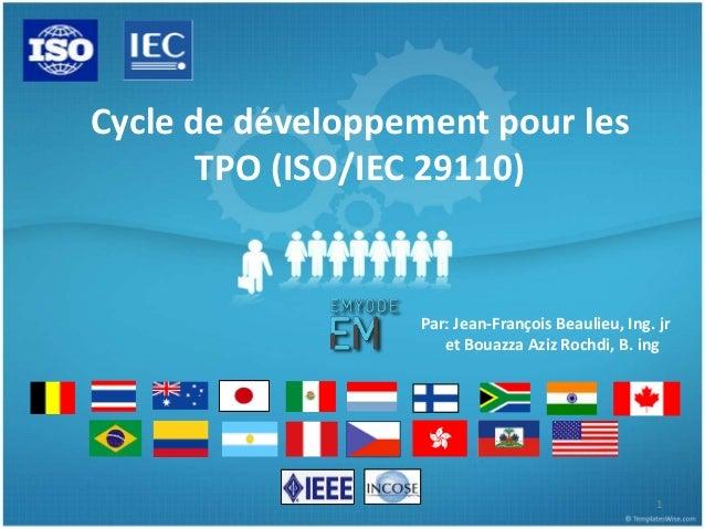 Cycle de développement pour les  TPO (ISO/IEC 29110)  Par: Jean-François Beaulieu, Ing. jr  et Bouazza Aziz Rochdi, B. ing...