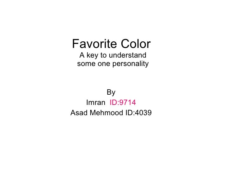 Favorite Color  A key to understand some one personality By Imran   ID:9714 Asad Mehmood ID:4039