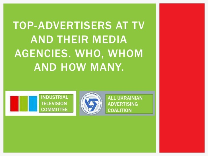 TOP-ADVERTISERSAT TV AND THEIR MEDIA AGENCIES. WHO, WHOM ANDHOW MANY.<br />INDUSTRIAL TELEVISION COMMITTEE<br />ALL UKRAIN...