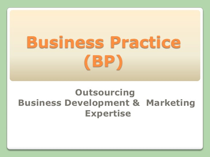 Business Practice       (BP)           OutsourcingBusiness Development & Marketing            Expertise