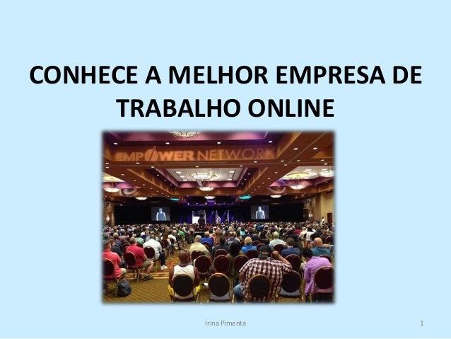 CONHECE A MELHOR EMPRESA DE TRABALHO ONLINE Irina Pimenta 1