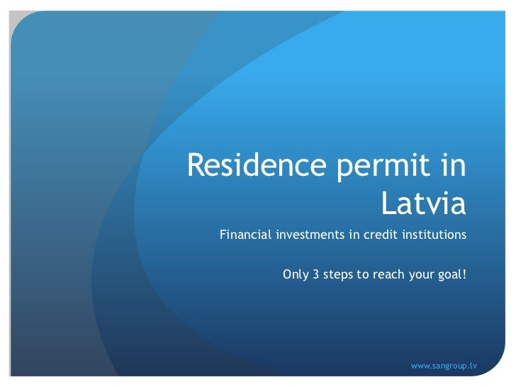 Residence permit in Latvia<br />Financial investments in credit institutions<br />Only 3 steps to reach your goal!<br />ww...