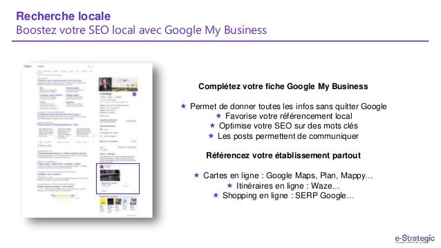 Recherche locale Boostez votre SEO local avec Google My Business Complétez votre fiche Google My Business  Permet de donn...