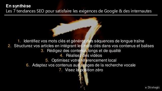 En synthèse Les 7 tendances SEO pour satisfaire les exigences de Google & des internautes 1. Identifiez vos mots clés et g...