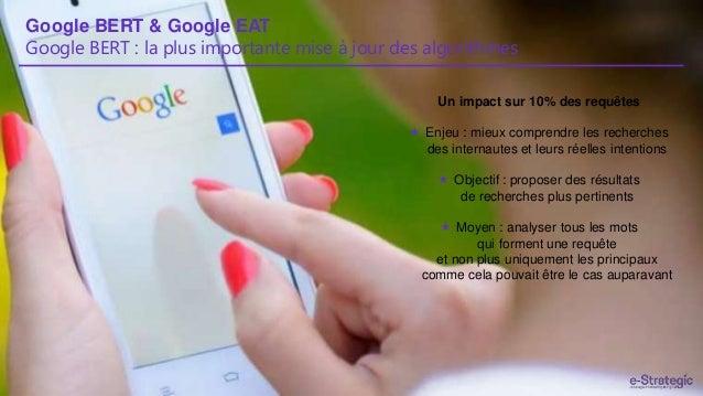 Google BERT & Google EAT Google BERT : la plus importante mise à jour des algorithmes Un impact sur 10% des requêtes  Enj...