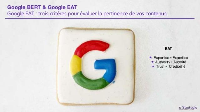 Google BERT & Google EAT Google EAT : trois critères pour évaluer la pertinence de vos contenus EAT  Expertise • Expertis...