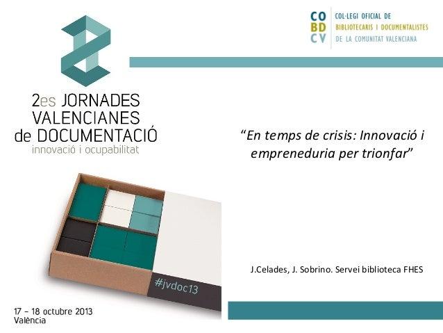 """""""En temps de crisis: Innovació i empreneduria per trionfar""""  J.Celades, J. Sobrino. Servei biblioteca FHES"""