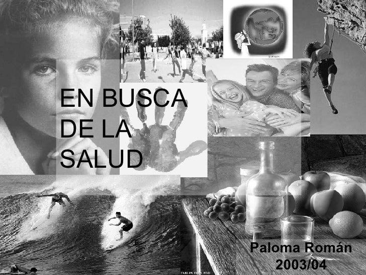 EN BUSCA  DE LA  SALUD Paloma Román 2003/04